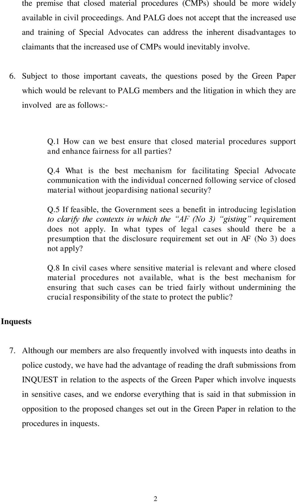 Subject to those important caveats, the questions posed by the Green Paper which would be relevant to PALG members and the litigation in which they are involved are as follows:- Q.