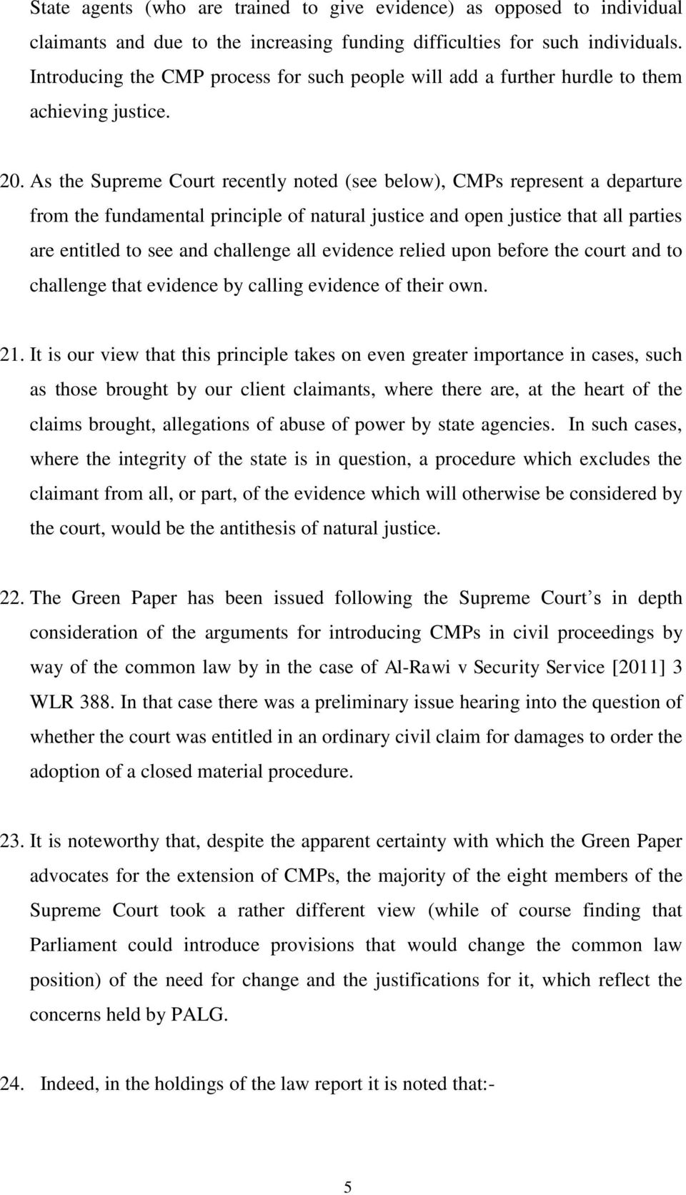As the Supreme Court recently noted (see below), CMPs represent a departure from the fundamental principle of natural justice and open justice that all parties are entitled to see and challenge all
