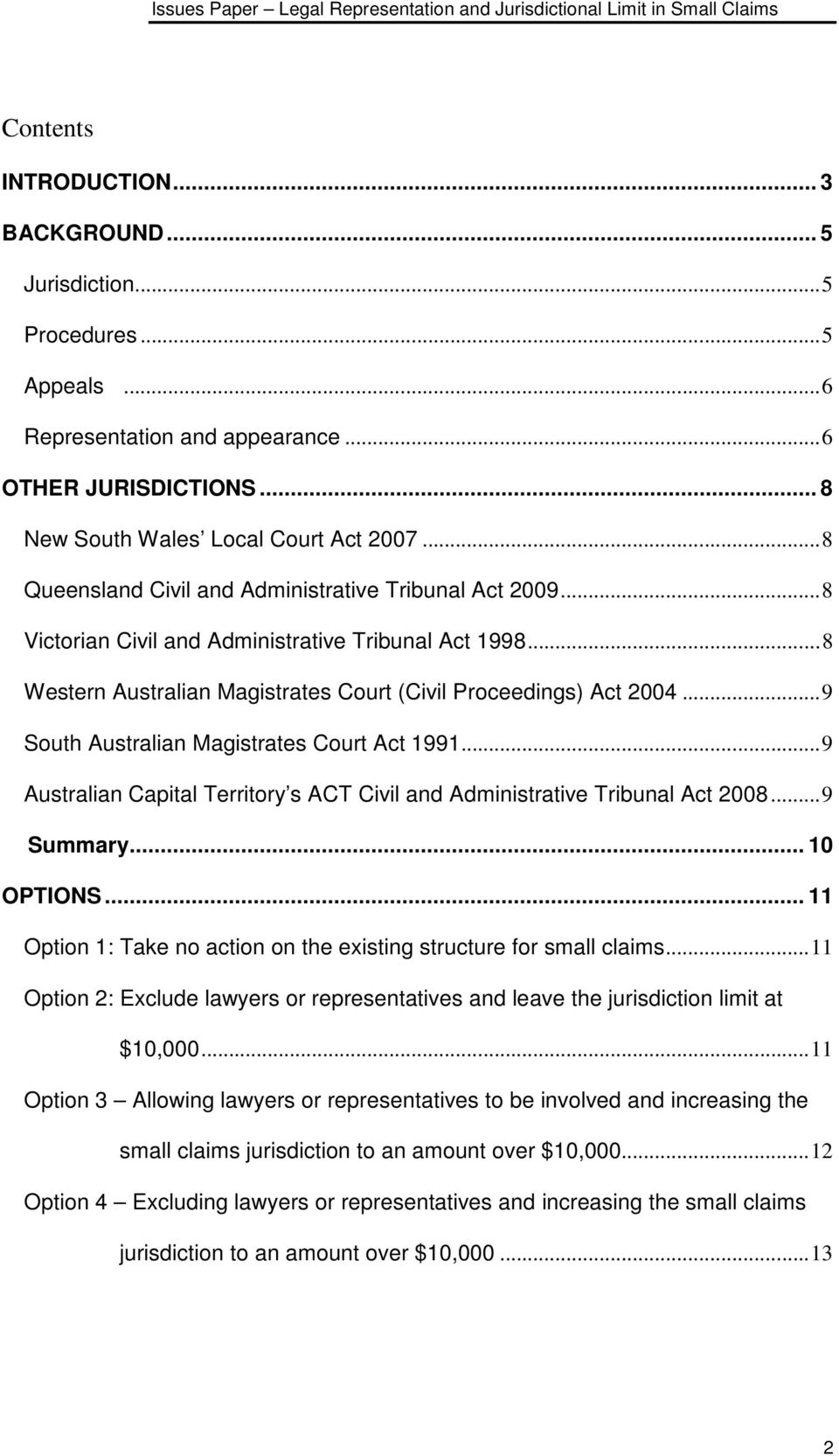 .. 9 South Australian Magistrates Court Act 1991... 9 Australian Capital Territory s ACT Civil and Administrative Tribunal Act 2008... 9 Summary... 10 OPTIONS.