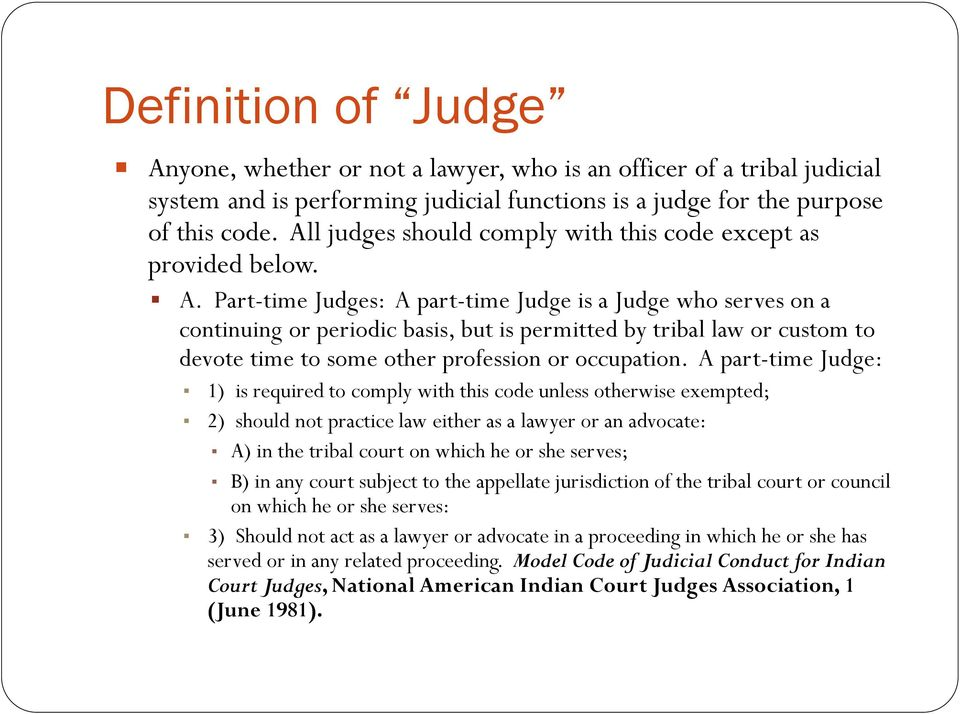 Part-time Judges: A part-time Judge is a Judge who serves on a continuing or periodic basis, but is permitted by tribal law or custom to devote time to some other profession or occupation.