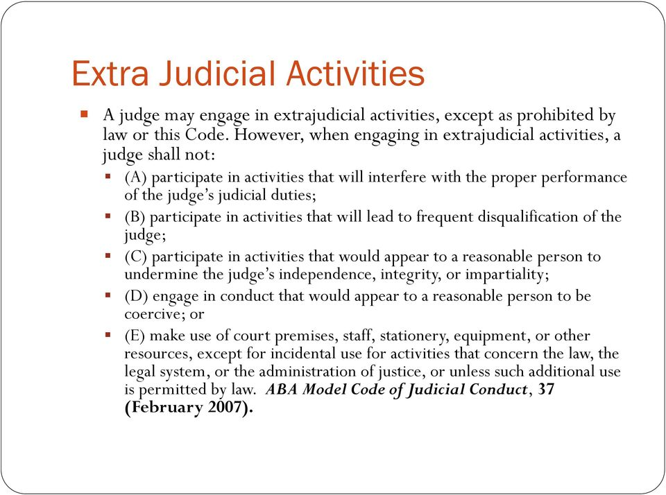 activities that will lead to frequent disqualification of the judge; (C) participate in activities that would appear to a reasonable person to undermine the judge s independence, integrity, or
