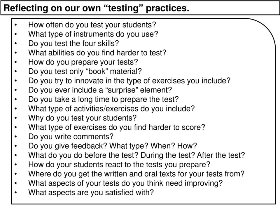Do you take a long time to prepare the test? What type of activities/exercises do you include? Why do you test your students? What type of exercises do you find harder to score? Do you write comments?