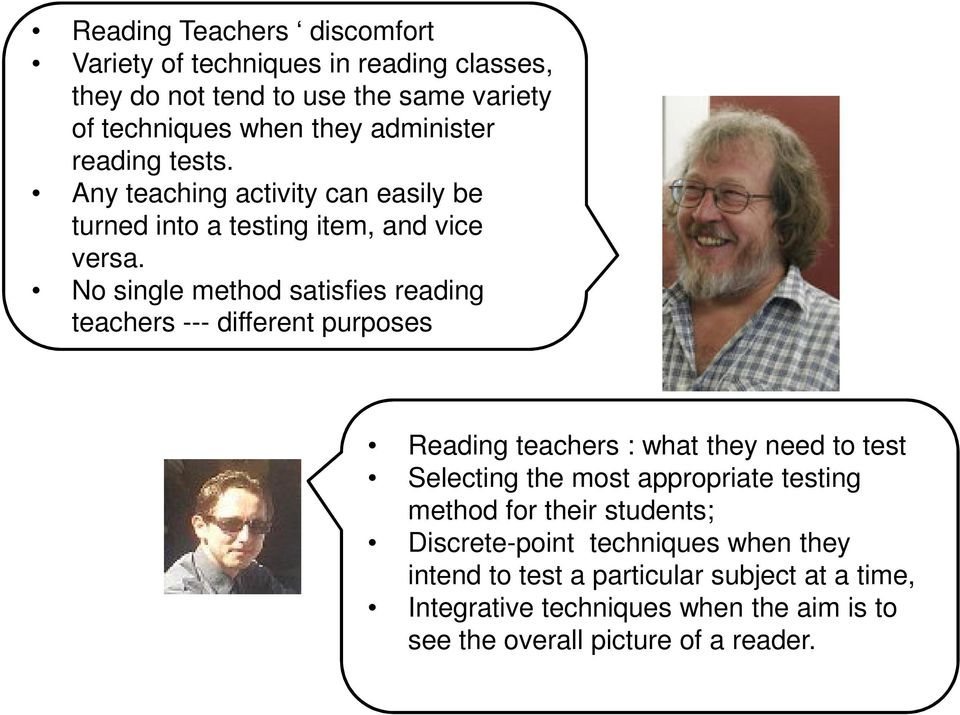 No single method satisfies reading teachers --- different purposes Reading teachers : what they need to test Selecting the most appropriate