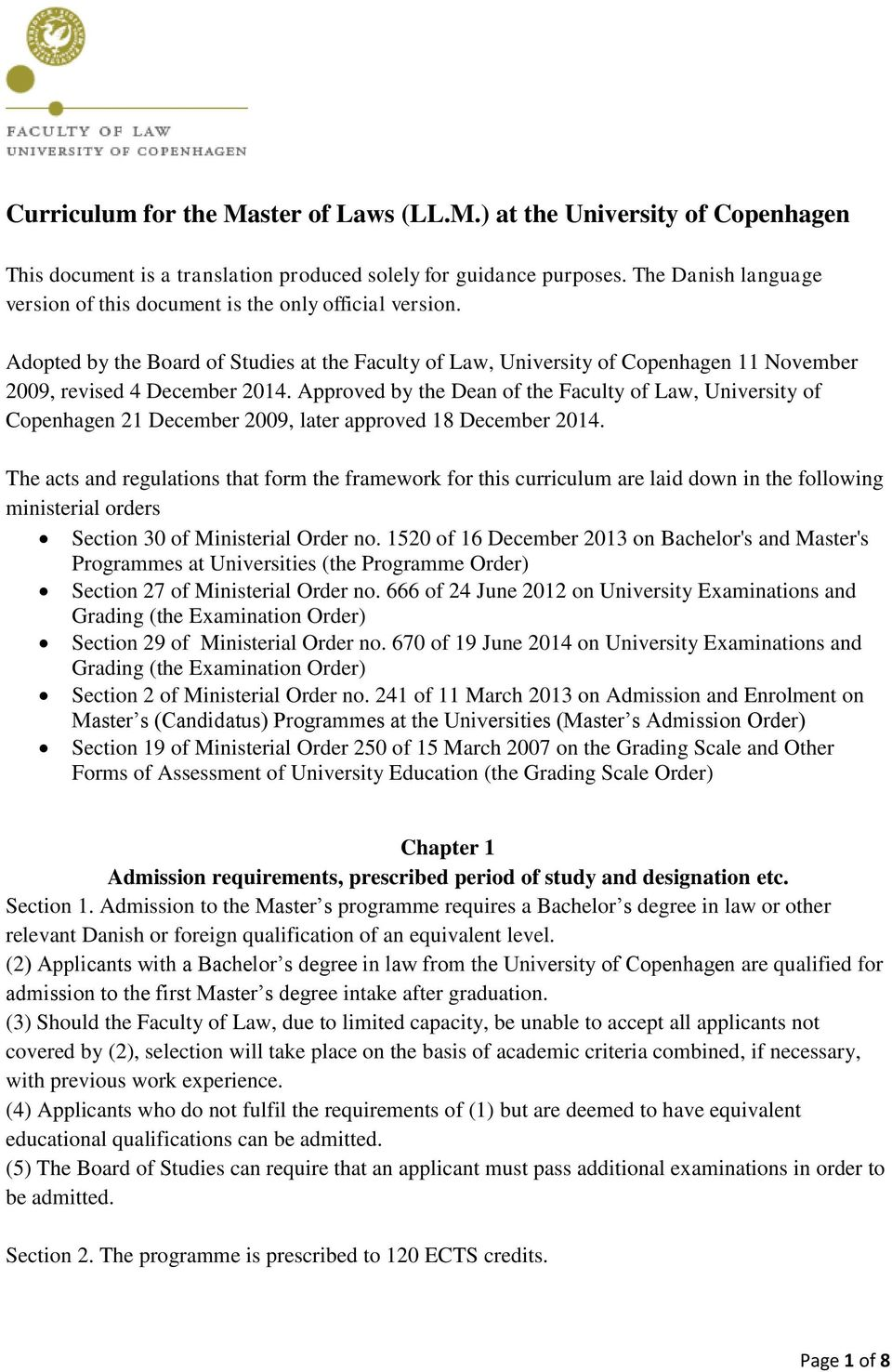 Approved by the Dean of the Faculty of Law, University of Copenhagen 21 December 2009, later approved 18 December 2014.