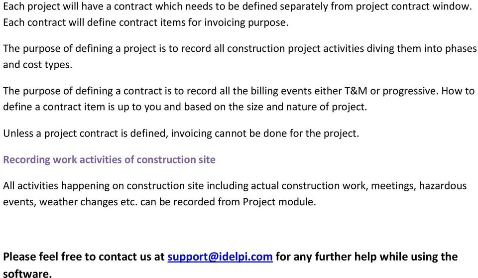 The purpose of defining a contract is to record all the billing events either T&M or progressive. How to define a contract item is up to you and based on the size and nature of project.
