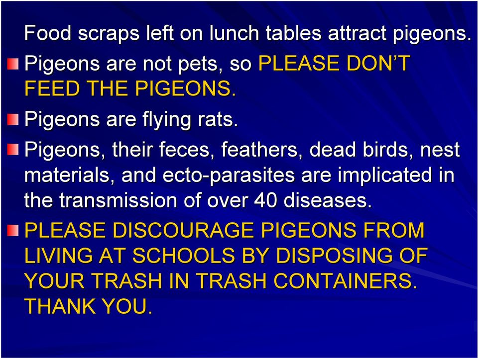 Pigeons, their feces, feathers, dead birds, nest materials, and ecto-parasites are implicated