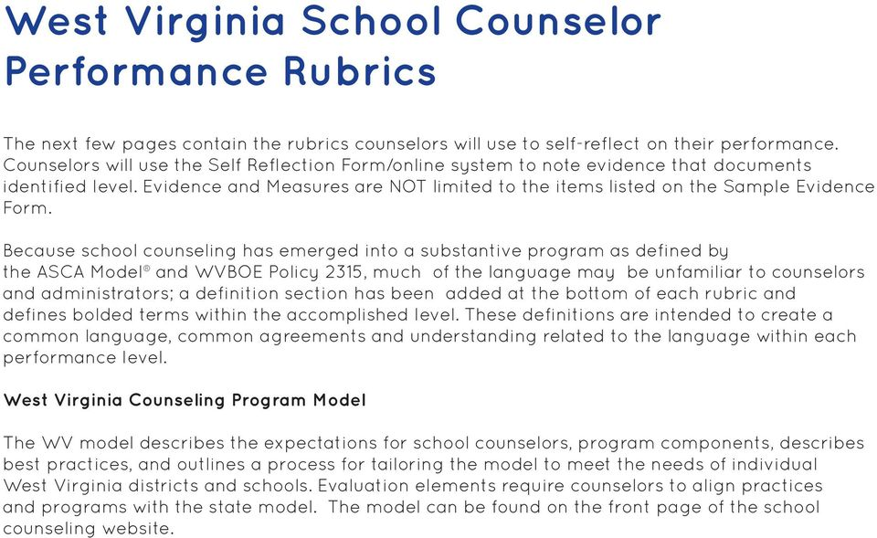 Because school counseling has emerged into a substantive program as defined by the ASCA Model and WVBOE Policy 2315, much of the language may be unfamiliar to counselors and administrators; a