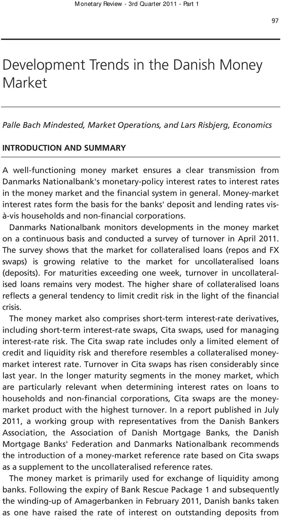 Money-market interest rates form the basis for the banks' deposit and lending rates visà-vis households and non-financial corporations.