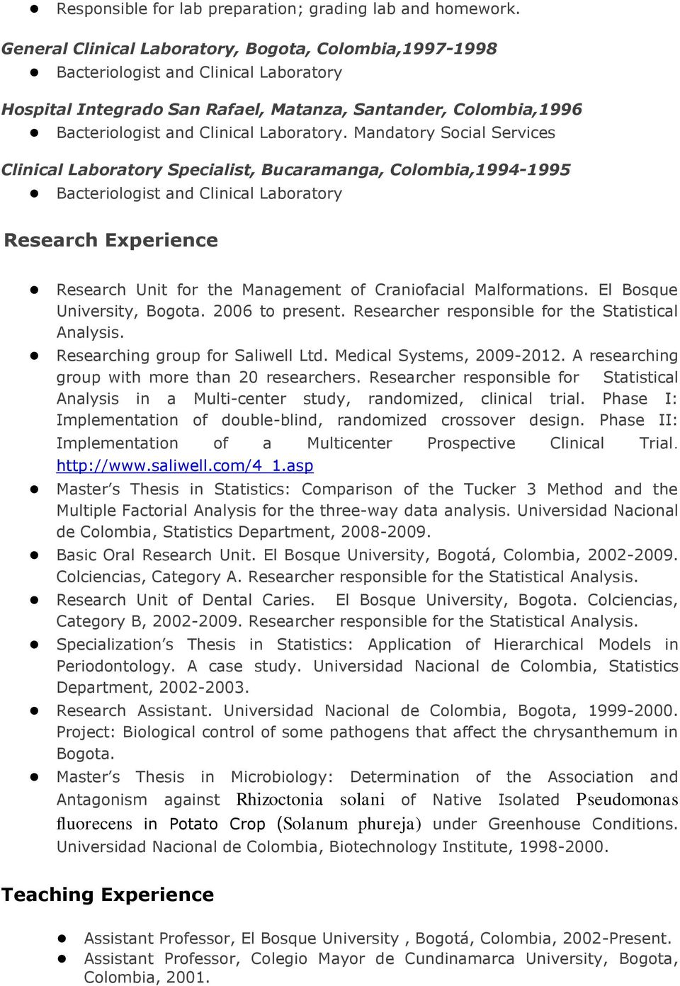 Mandatory Social Services Clinical Laboratory Specialist, Bucaramanga, Colombia,1994-1995 Bacteriologist and Clinical Laboratory Research Experience Research Unit for the Management of Craniofacial