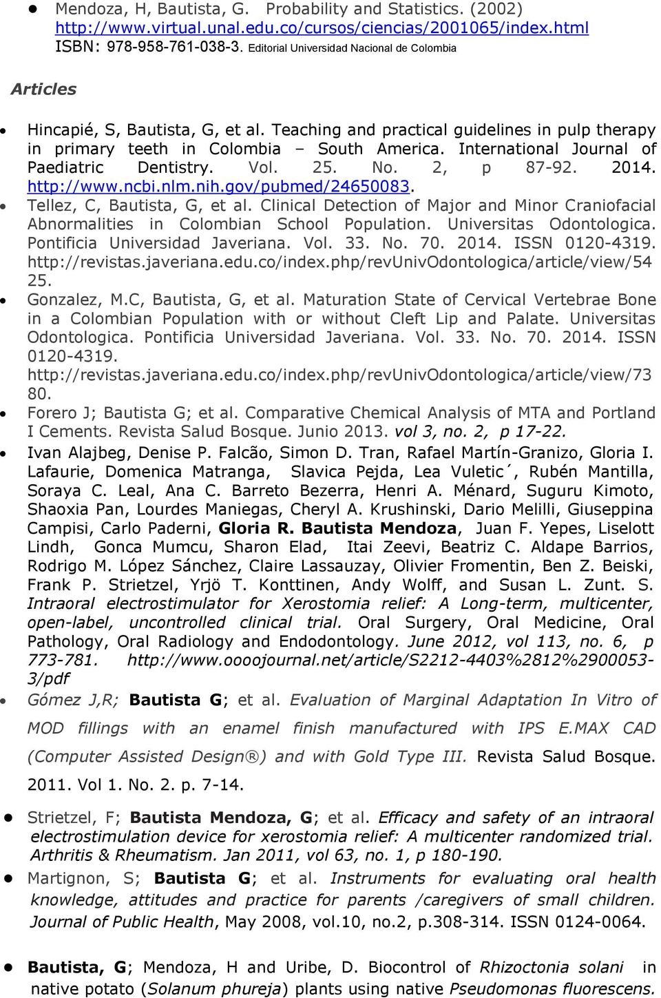 International Journal of Paediatric Dentistry. Vol. 25. No. 2, p 87-92. 2014. http://www.ncbi.nlm.nih.gov/pubmed/24650083. Tellez, C, Bautista, G, et al.