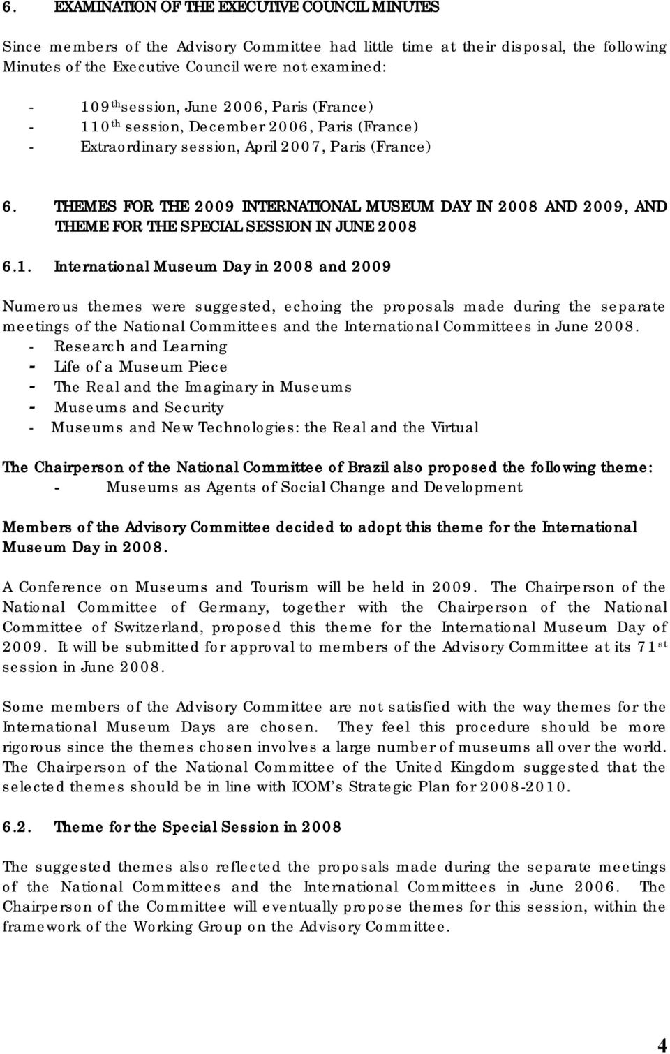 THEMES FOR THE 2009 INTERNATIONAL MUSEUM DAY IN 2008 AND 2009, AND THEME FOR THE SPECIAL SESSION IN JUNE 2008 6.1.