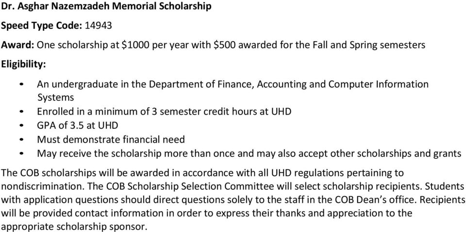 5 at UHD Must demonstrate financial need May receive the scholarship more than once and may also accept other scholarships and grants The COB scholarships will be awarded in accordance with all UHD