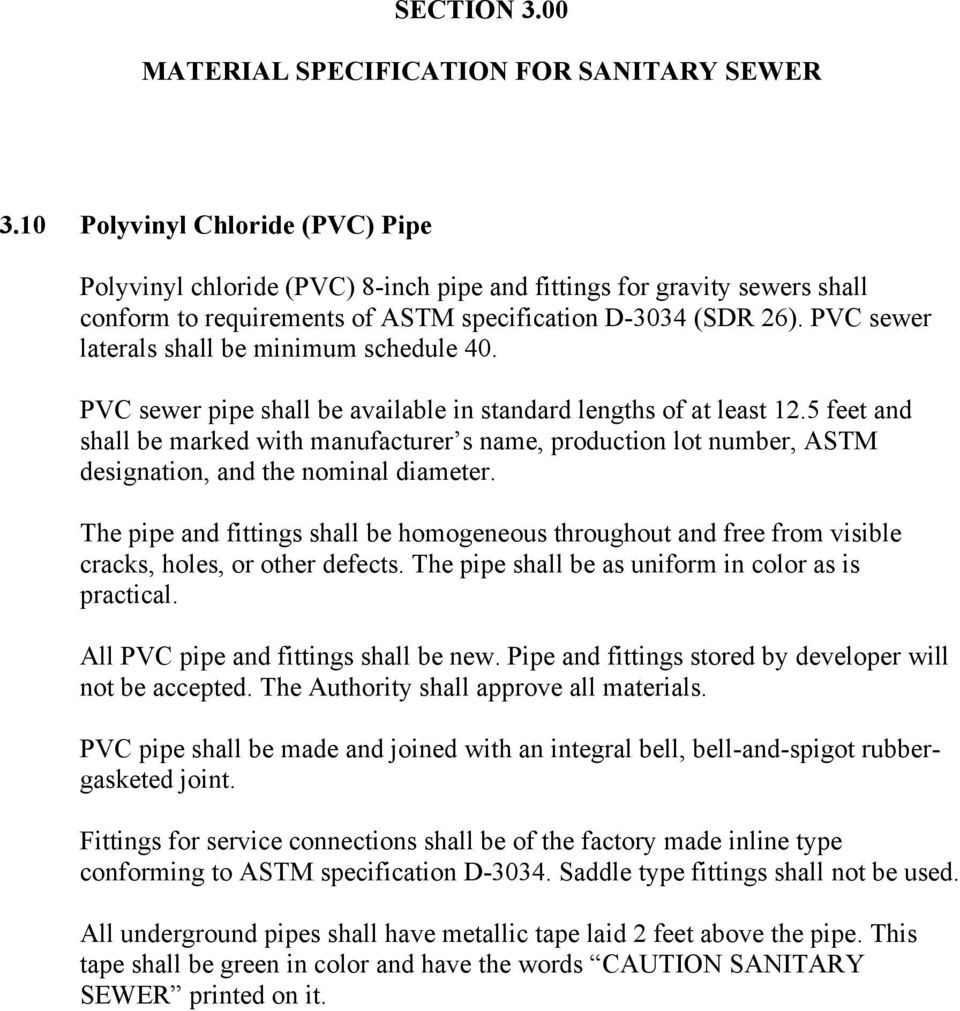 PVC sewer laterals shall be minimum schedule 40. PVC sewer pipe shall be available in standard lengths of at least 12.