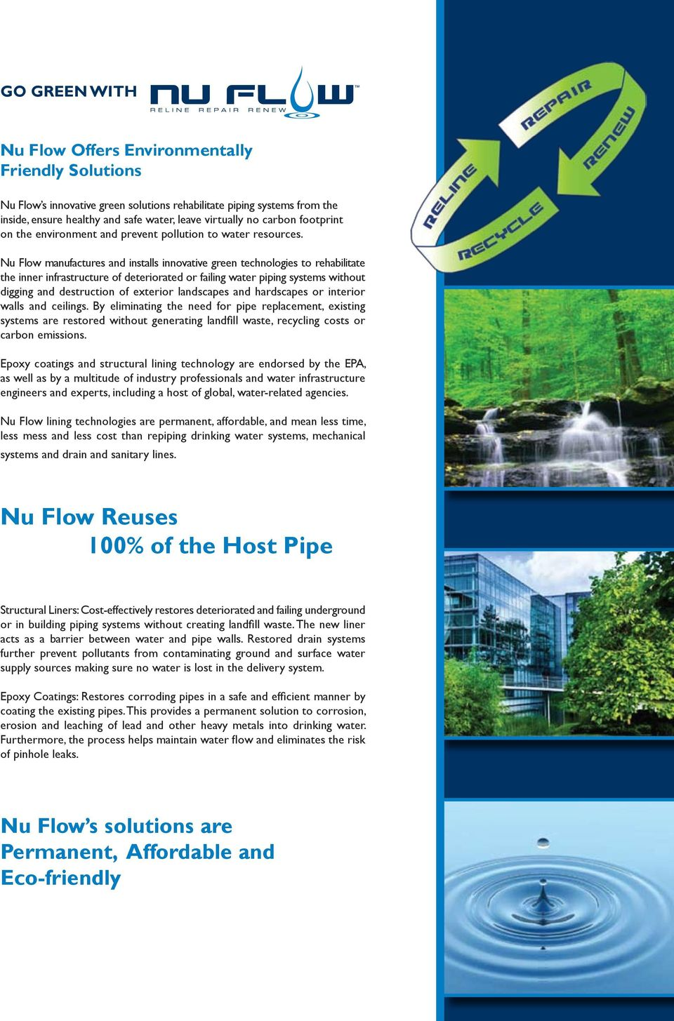 Nu Flow manufactures and installs innovative green technologies to rehabilitate the inner infrastructure of deteriorated or failing water piping systems without digging and destruction of exterior