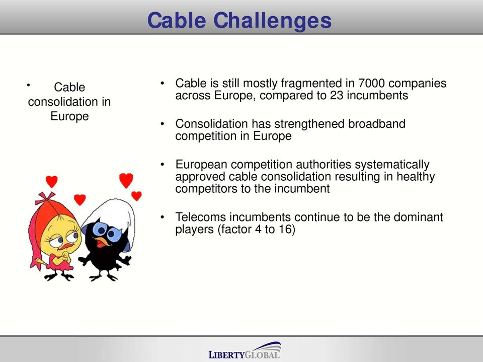 European competition authorities systematically approved cable consolidation resulting in healthy