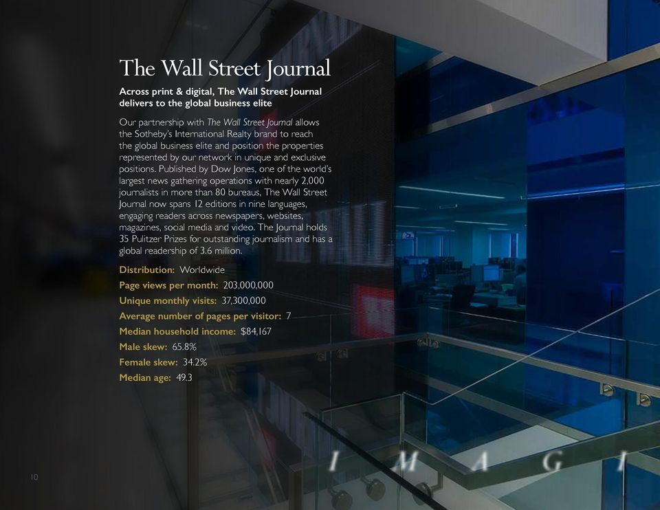 Published by Dow Jones, one of the world s largest news gathering operations with nearly 2,000 journalists in more than 80 bureaus, The Wall Street Journal now spans 12 editions in nine languages,