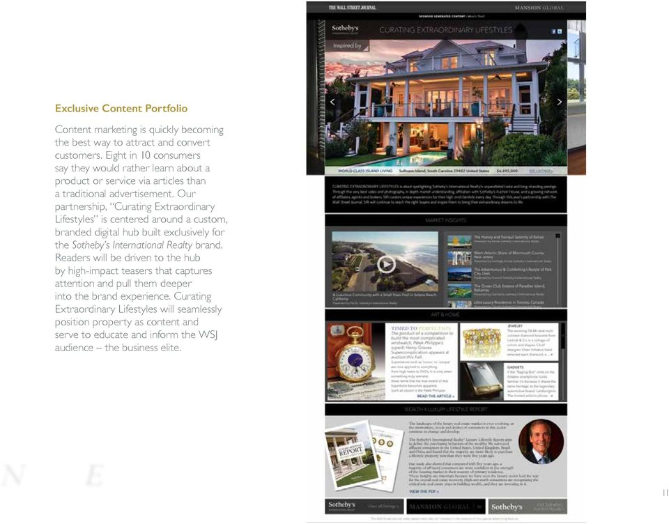 Our partnership, Curating Extraordinary Lifestyles is centered around a custom, branded digital hub built exclusively for the Sotheby s International Realty brand.