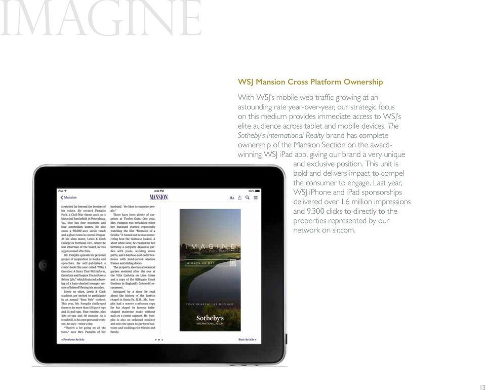 The Sotheby s International Realty brand has complete ownership of the Mansion Section on the awardwinning WSJ ipad app, giving our brand a very unique and