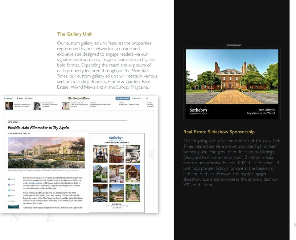 Expanding the reach and exposure of each property featured throughout The New York Times, our custom gallery ad unit will rotate in various sections including Business, Home & Garden, Real Estate,