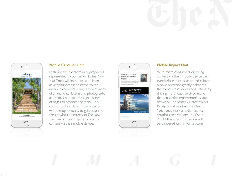 This custom mobile platform provides us with the opportunity to gain access to the growing community of The New York Times readership that consumes content via their mobile device.