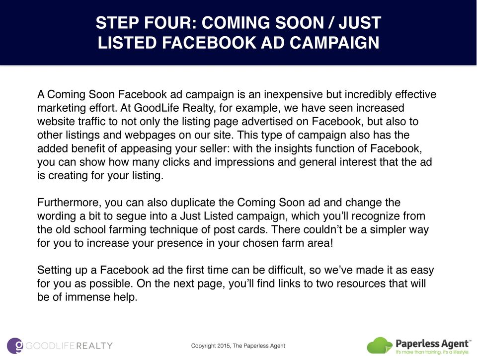 This type of campaign also has the added benefit of appeasing your seller: with the insights function of Facebook, you can show how many clicks and impressions and general interest that the ad is