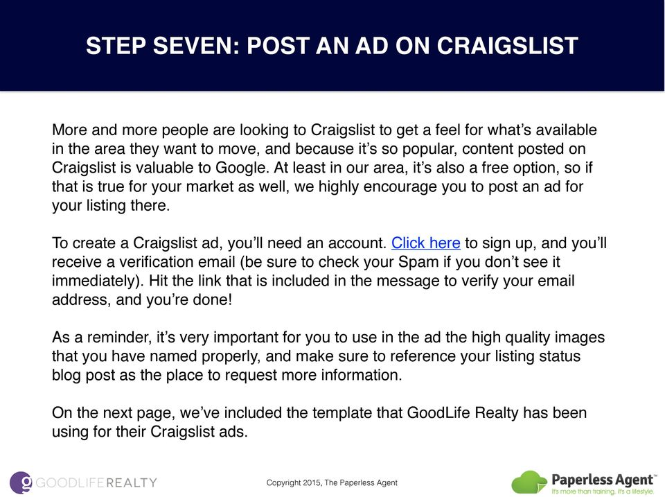 To create a Craigslist ad, you ll need an account. Click here to sign up, and you ll receive a verification email (be sure to check your Spam if you don t see it immediately).