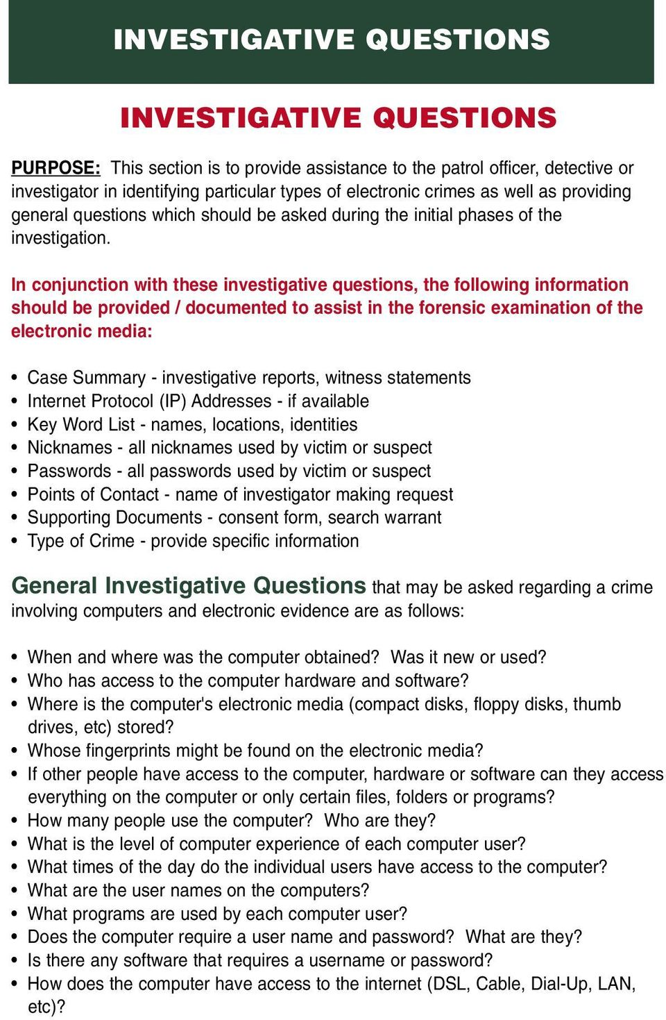 In conjunction with these investigative questions, the following information should be provided / documented to assist in the forensic examination of the electronic media: Case Summary -