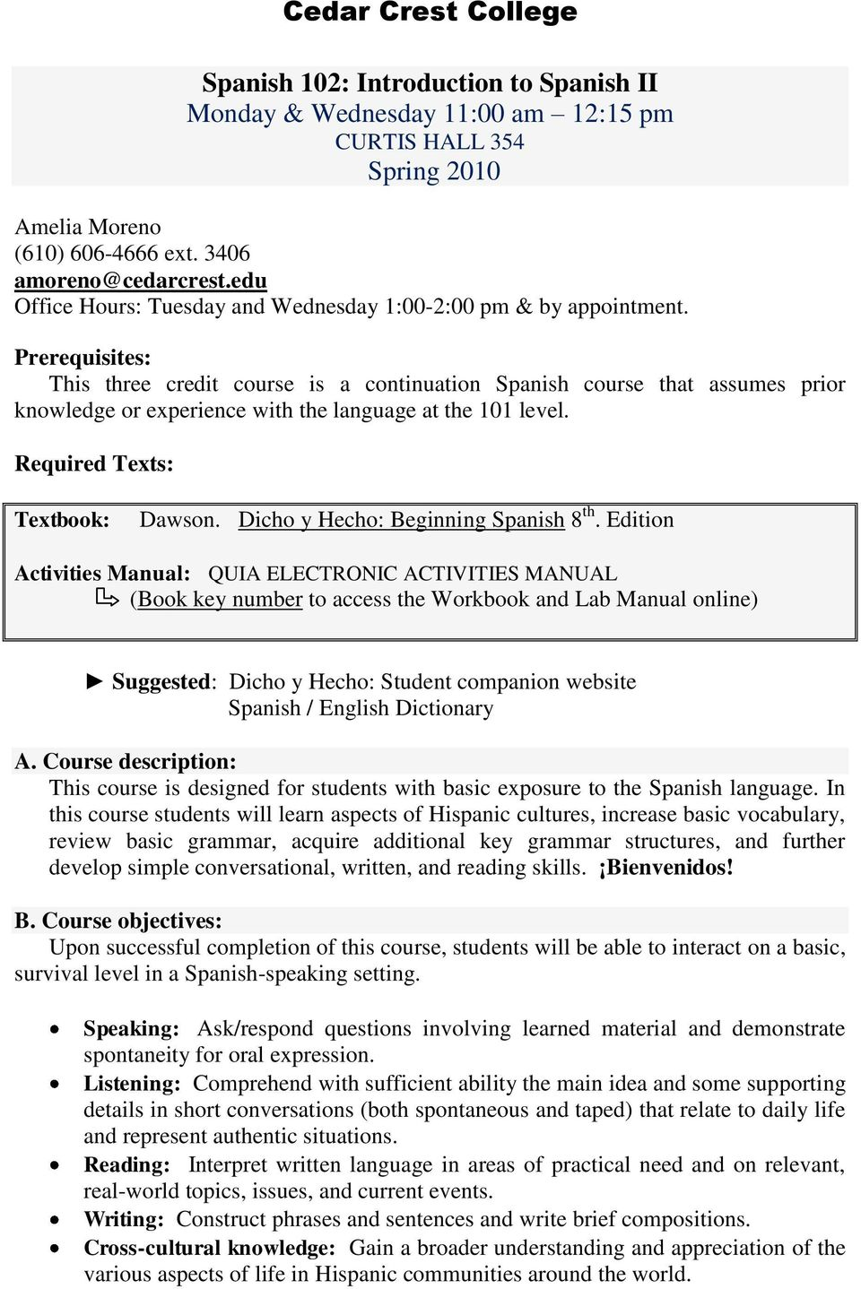Prerequisites: This three credit course is a continuation Spanish course that assumes prior knowledge or experience with the language at the 101 level. Required Texts: Textbook: Dawson.