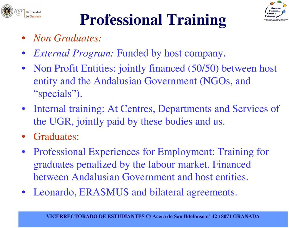 Internal training: At Centres, Departments and Services of the UGR, jointly paid by these bodies and us.