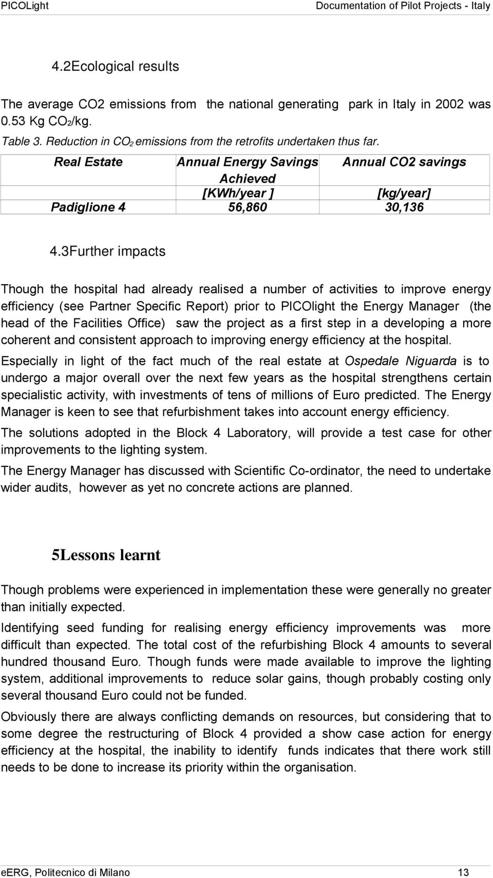 3Further impacts Though the hospital had already realised a number of activities to improve energy efficiency (see Partner Specific Report) prior to PICOlight the Energy Manager (the head of the