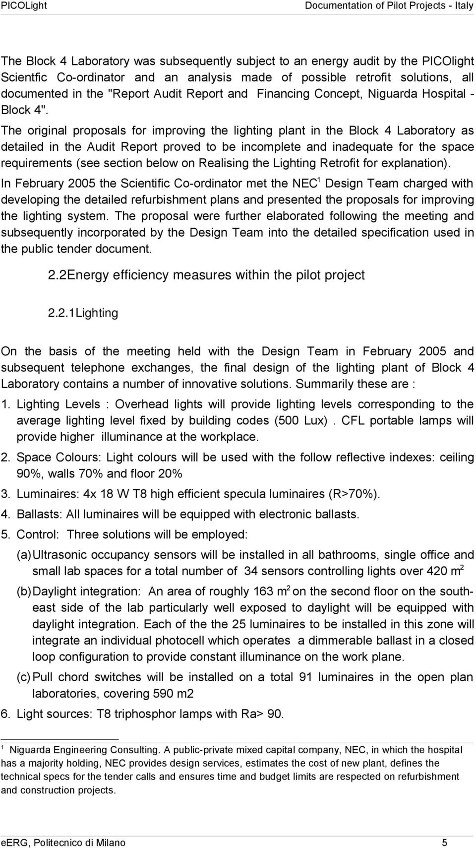 The original proposals for improving the lighting plant in the Block 4 Laboratory as detailed in the Audit Report proved to be incomplete and inadequate for the space requirements (see section below