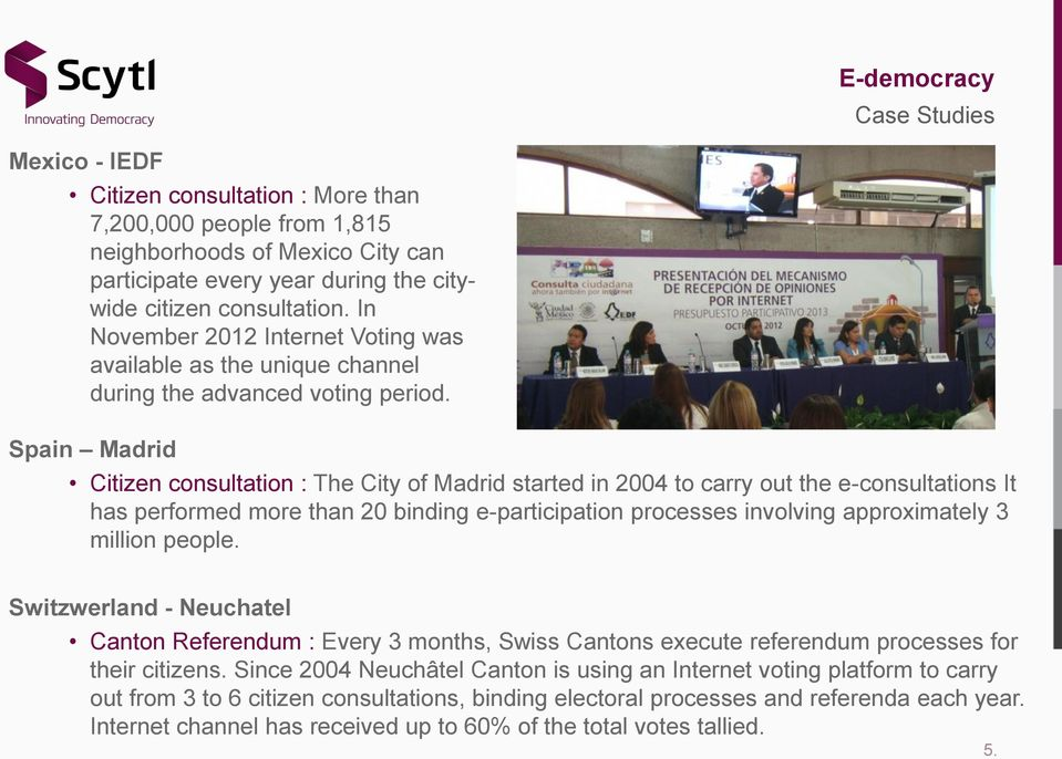 Spain Madrid Citizen consultation : The City of Madrid started in 2004 to carry out the e-consultations It has performed more than 20 binding e-participation processes involving approximately 3