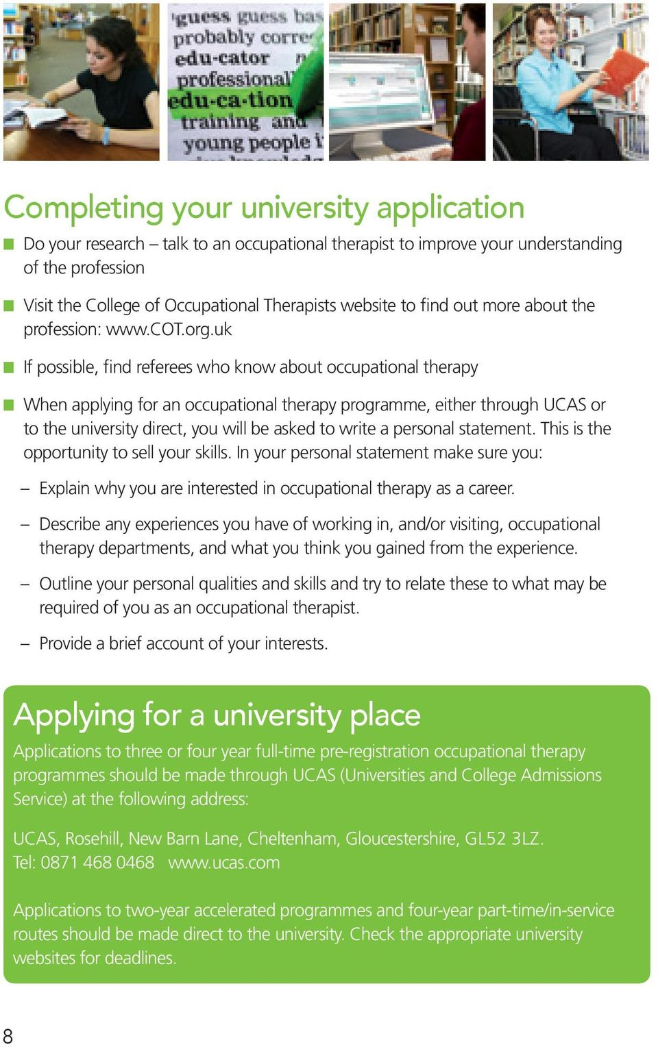 uk n If possible, find referees who know about occupational therapy n When applying for an occupational therapy programme, either through UCAS or to the university direct, you will be asked to write