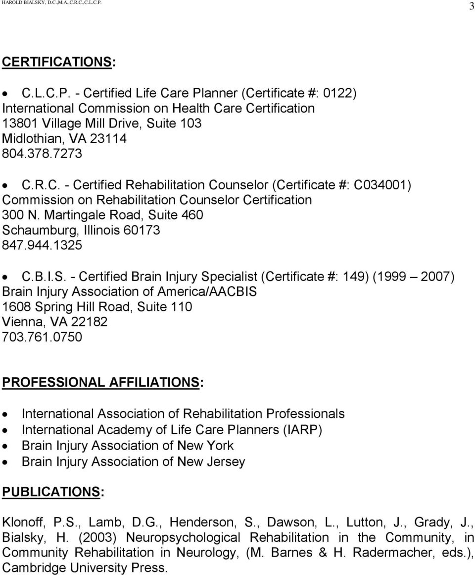 1325 C.B.I.S. - Certified Brain Injury Specialist (Certificate #: 149) (1999 2007) Brain Injury Association of America/AACBIS 1608 Spring Hill Road, Suite 110 Vienna, VA 22182 703.761.