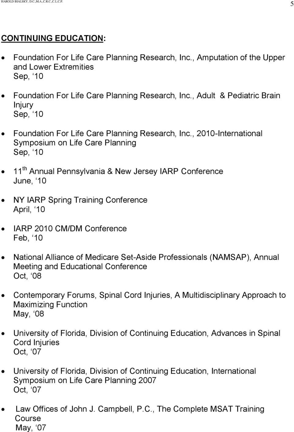 , 2010-International Symposium on Life Care Planning Sep, 10 11 th Annual Pennsylvania & New Jersey IARP Conference June, 10 NY IARP Spring Training Conference April, 10 IARP 2010 CM/DM Conference