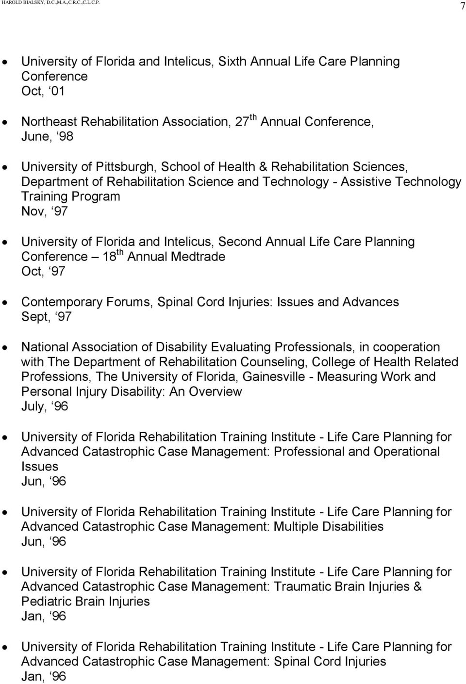 Planning Conference 18 th Annual Medtrade Oct, 97 Contemporary Forums, Spinal Cord Injuries: Issues and Advances Sept, 97 National Association of Disability Evaluating Professionals, in cooperation