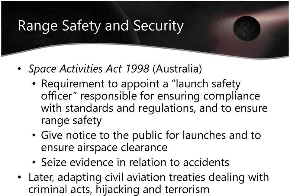 Give notice to the public for launches and to ensure airspace clearance Seize evidence in relation to