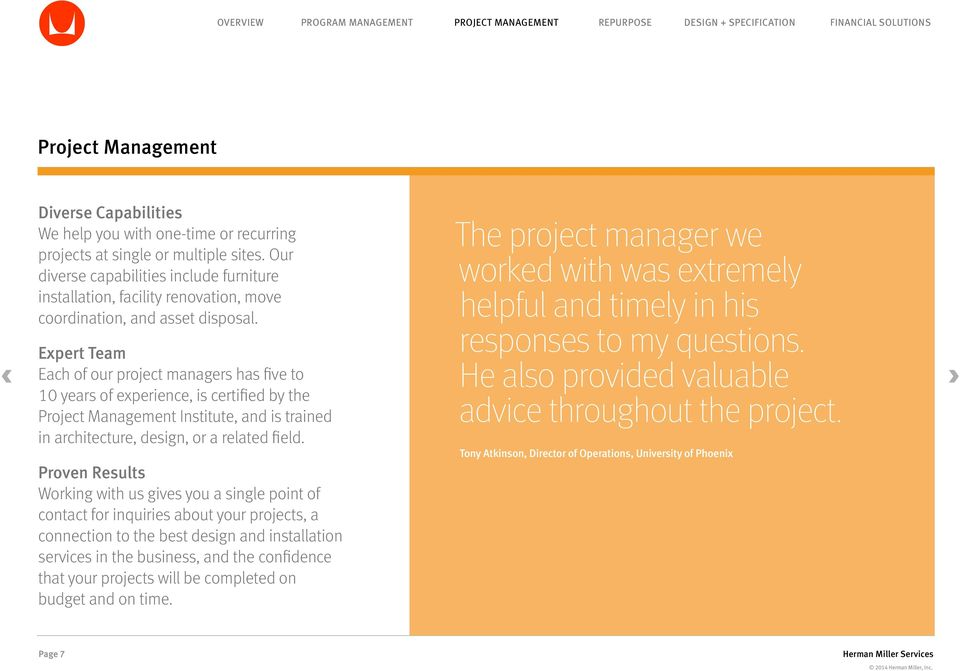 Expert Team Each of our project managers has five to 10 years of experience, is certified by the Project Management Institute, and is trained in architecture, design, or a related field.
