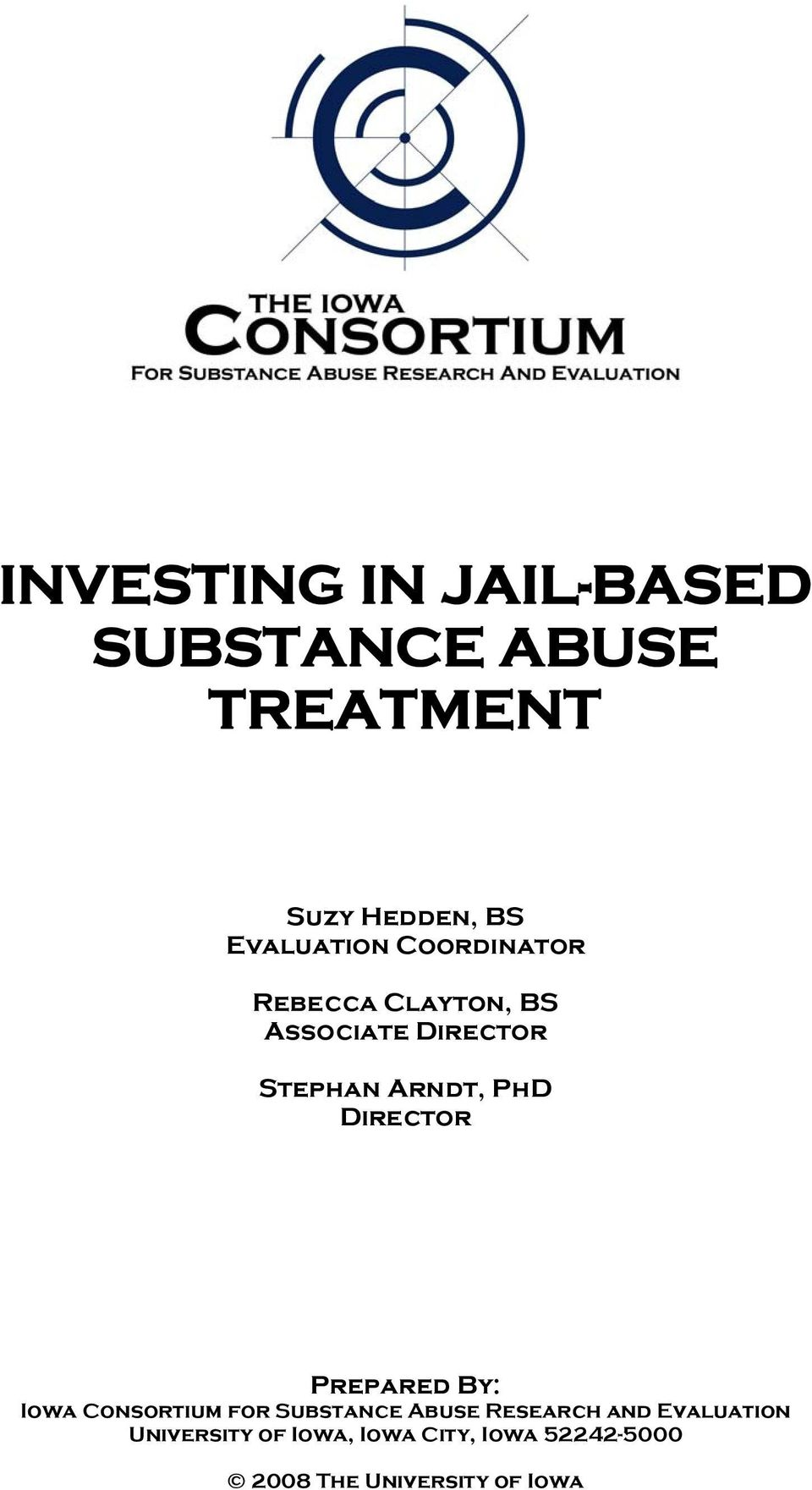 Arndt, PhD Director Prepared By: Iowa Consortium for Substance Abuse