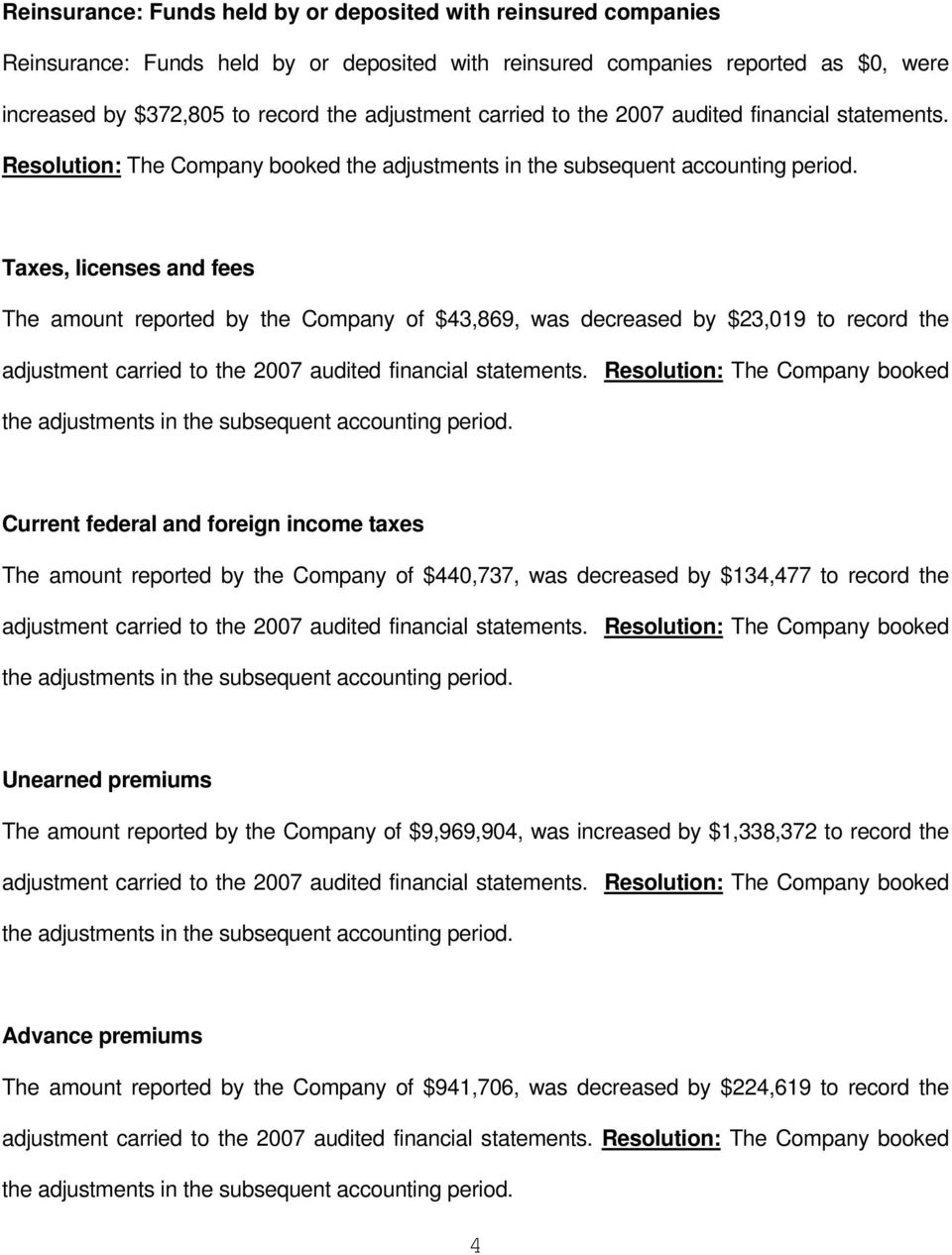 Taxes, licenses and fees The amount reported by the Company of $43,869, was decreased by $23,019 to record the adjustment  Current federal and foreign income taxes The amount reported by the Company