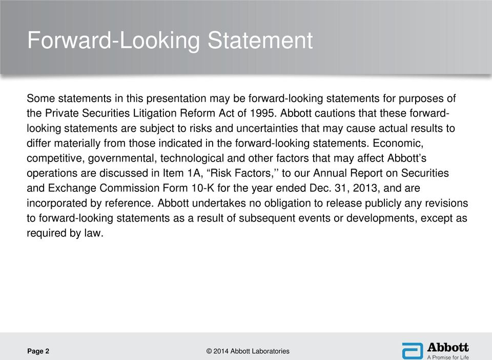 Economic, competitive, governmental, technological and other factors that may affect Abbott s operations are discussed in Item 1A, Risk Factors, to our Annual Report on Securities and Exchange
