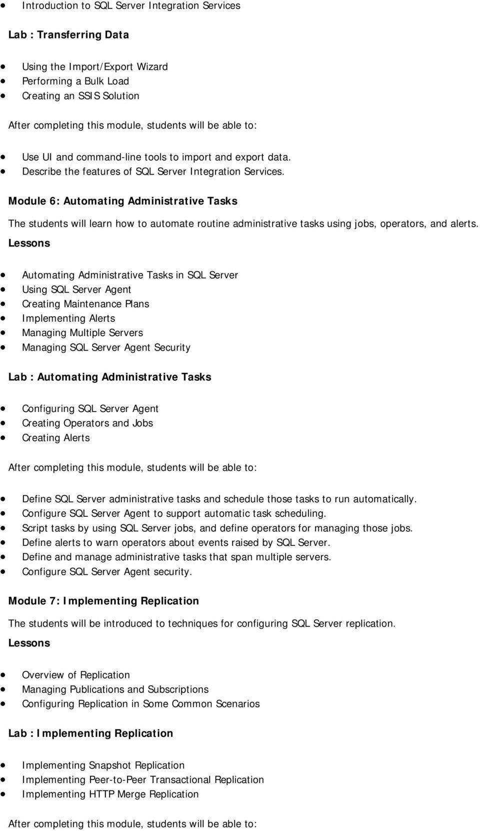 Module 6: Automating Administrative Tasks The students will learn how to automate routine administrative tasks using jobs, operators, and alerts.
