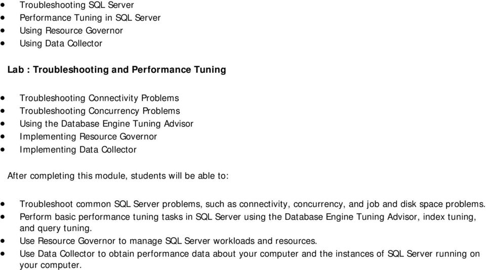 connectivity, concurrency, and job and disk space problems. Perform basic performance tuning tasks in SQL Server using the Database Engine Tuning Advisor, index tuning, and query tuning.
