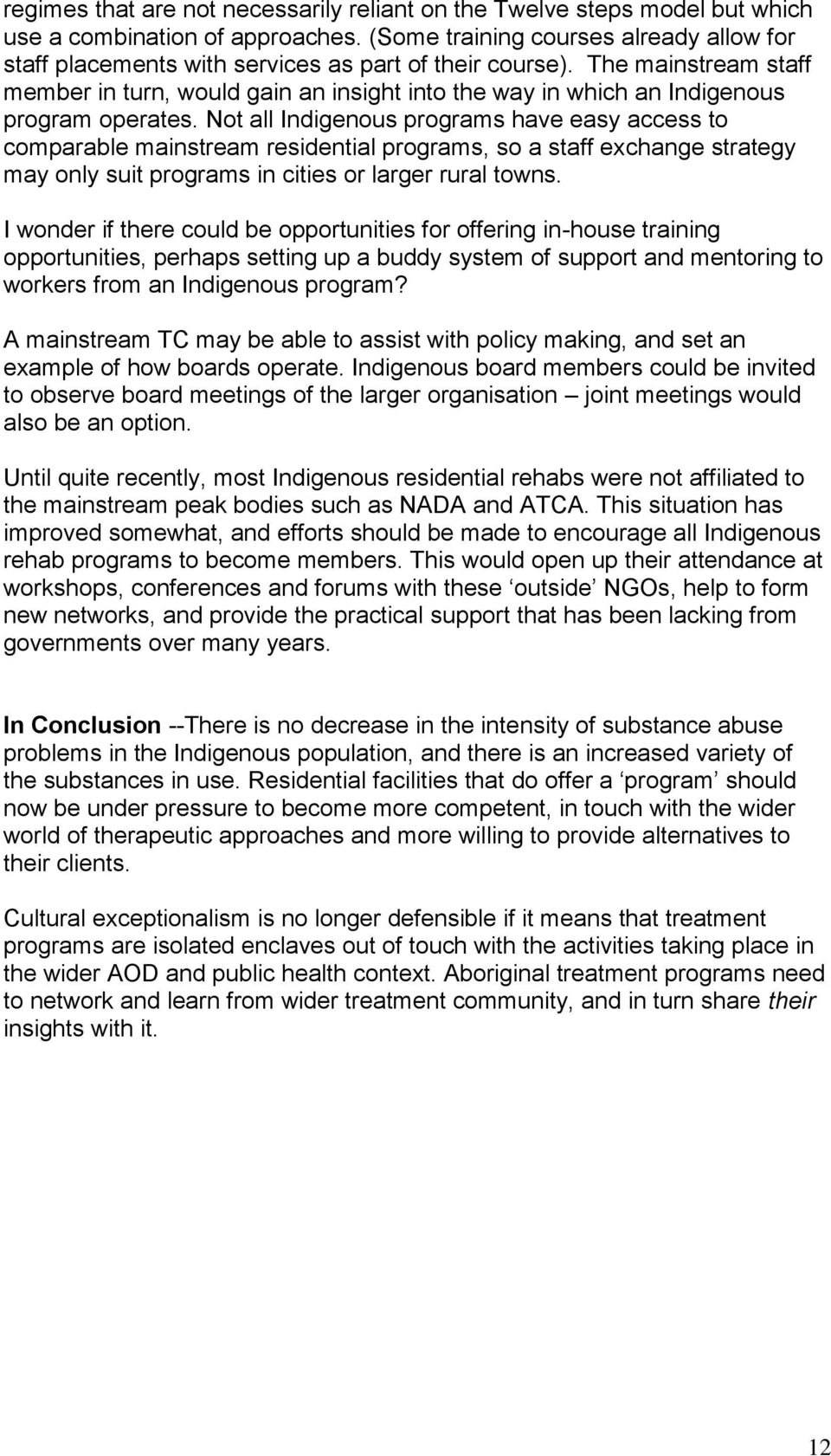 The mainstream staff member in turn, would gain an insight into the way in which an Indigenous program operates.
