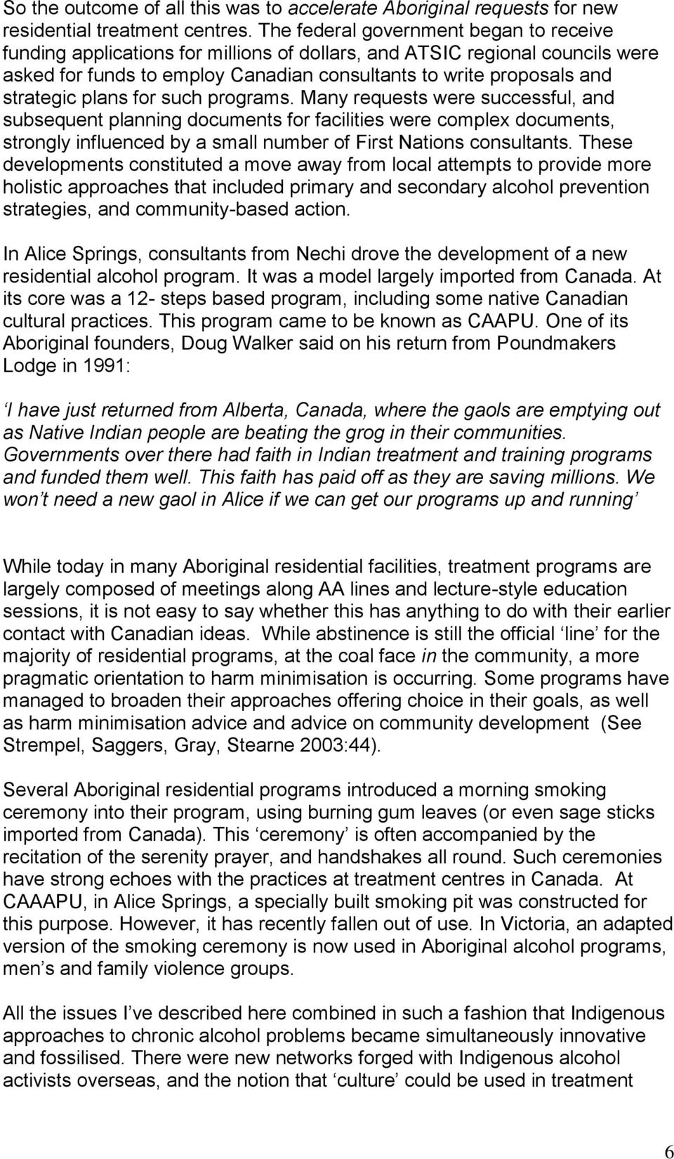 plans for such programs. Many requests were successful, and subsequent planning documents for facilities were complex documents, strongly influenced by a small number of First Nations consultants.