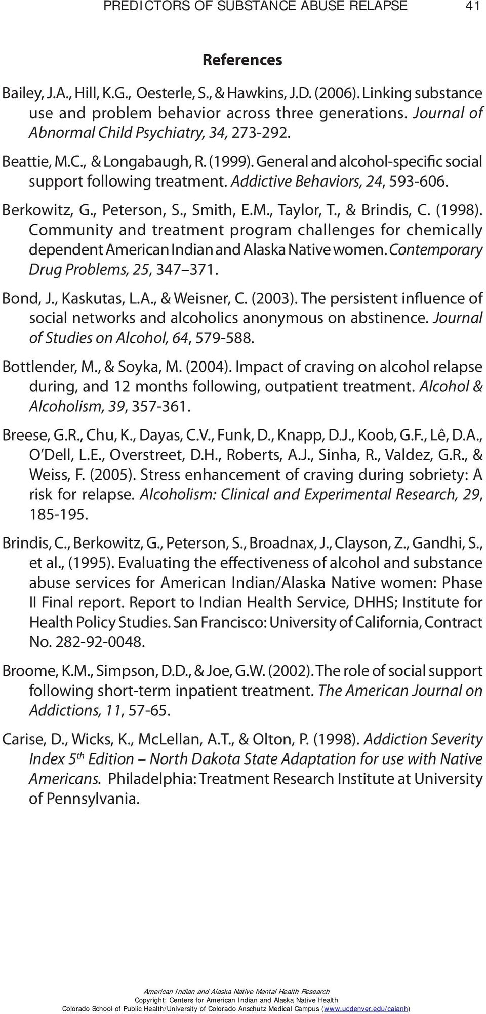 Berkowitz, G., Peterson, S., Smith, E.M., Taylor, T., & Brindis, C. (1998). Community and treatment program challenges for chemically dependent American Indian and Alaska Native women.