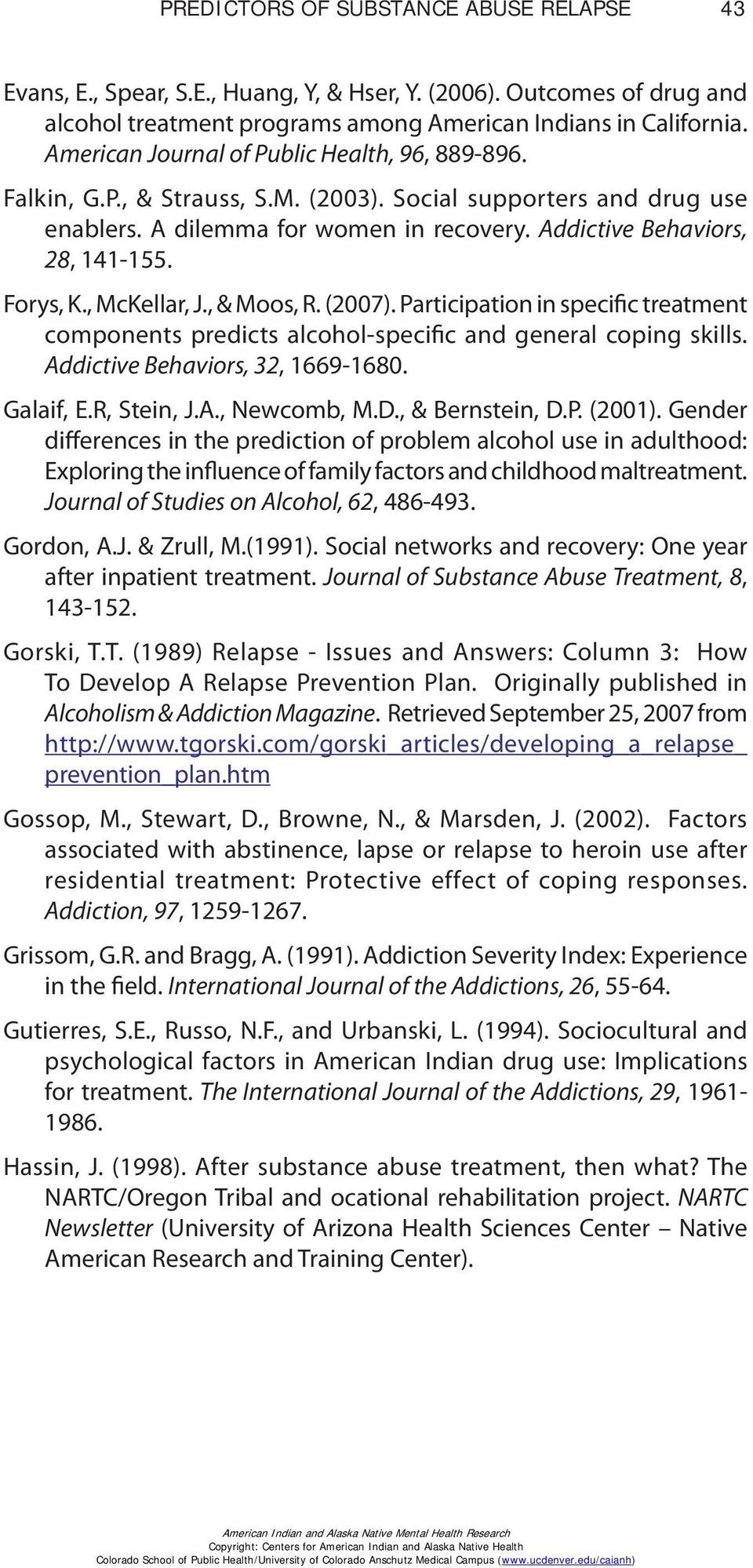 Forys, K., McKellar, J., & Moos, R. (2007). Participation in specific treatment components predicts alcohol-specific and general coping skills. Addictive Behaviors, 32, 1669-1680. Galaif, E.