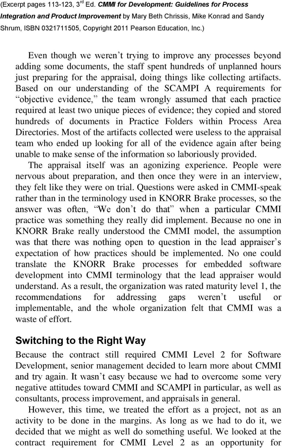 Based on our understanding of the SCAMPI A requirements for objective evidence, the team wrongly assumed that each practice required at least two unique pieces of evidence; they copied and stored