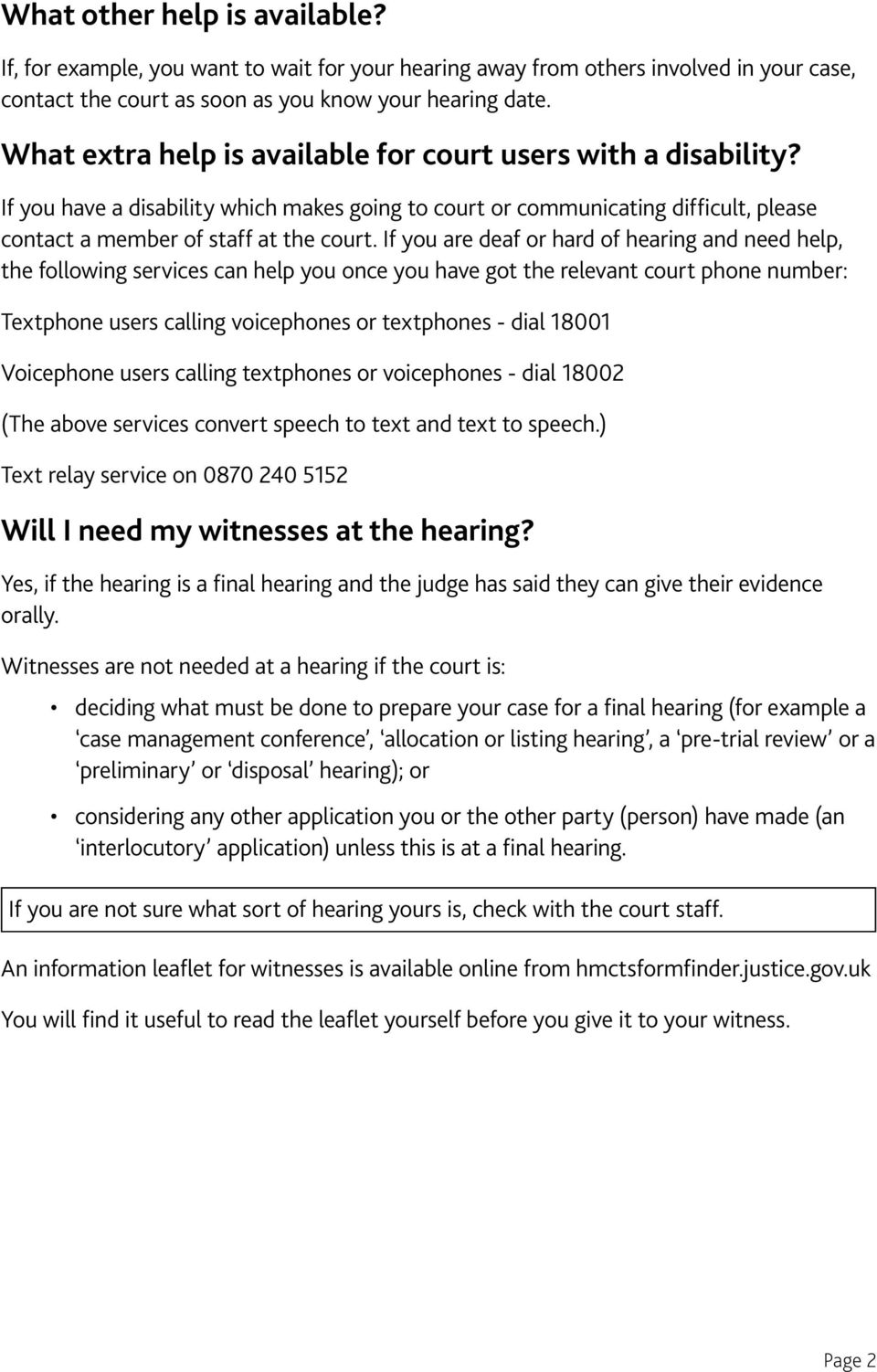 If you are deaf or hard of hearing and need help, the following services can help you once you have got the relevant court phone number: Textphone users calling voicephones or textphones - dial 18001