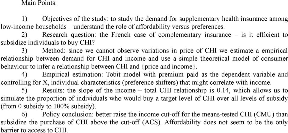 3) Method: since we cannot observe variations in price of CHI we estimate a empirical relationship between demand for CHI and income and use a simple theoretical model of consumer behaviour to infer